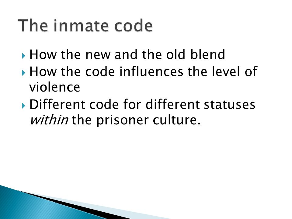  How the new and the old blend  How the code influences the level of violence  Different code for different statuses within the prisoner culture.