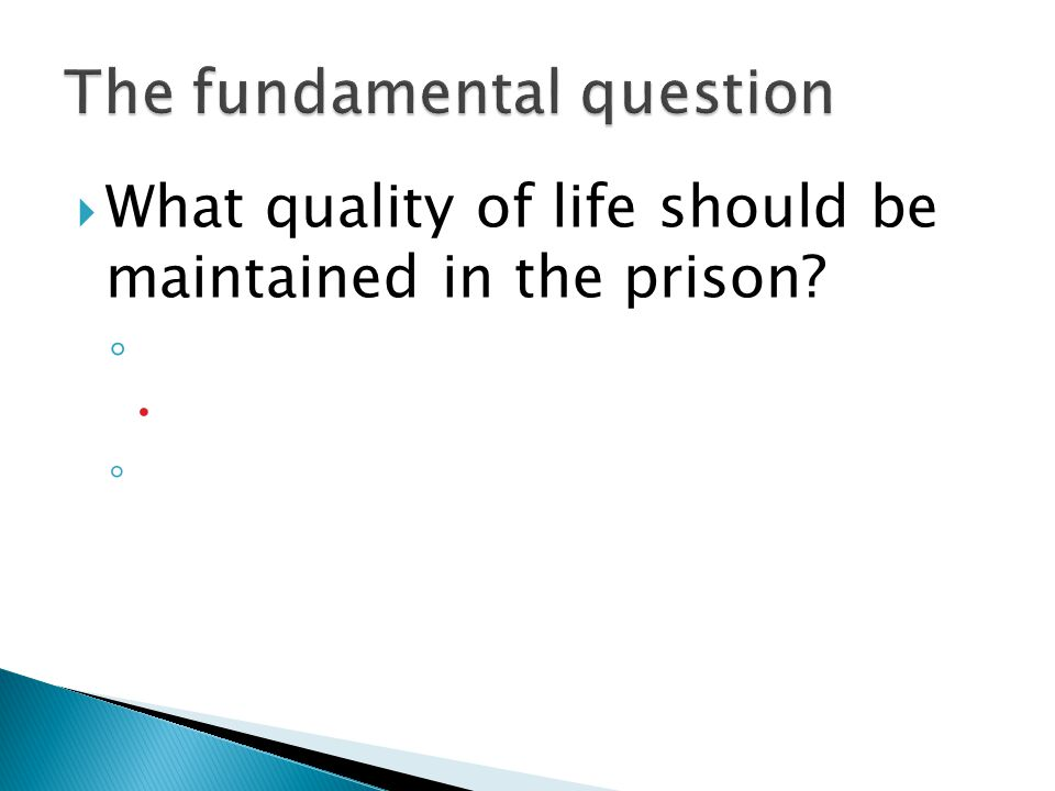  What quality of life should be maintained in the prison ◦  ◦