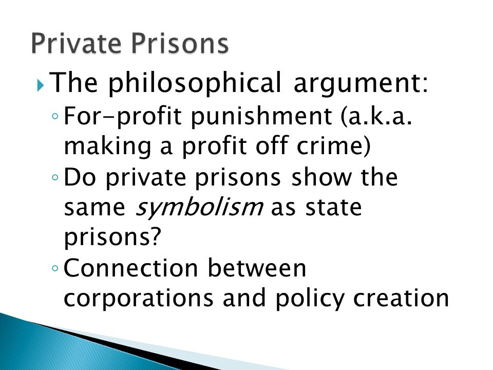  The philosophical argument: ◦ For-profit punishment (a.k.a.