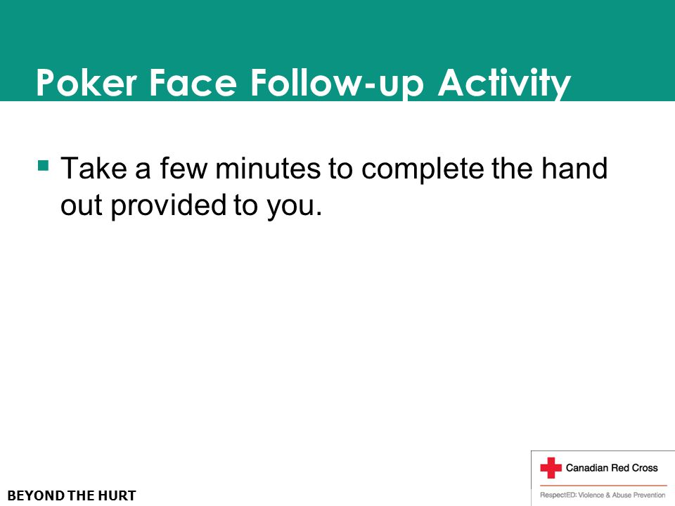 Poker Face Follow-up Activity  Take a few minutes to complete the hand out provided to you.