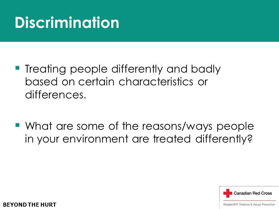 Discrimination  Treating people differently and badly based on certain characteristics or differences.