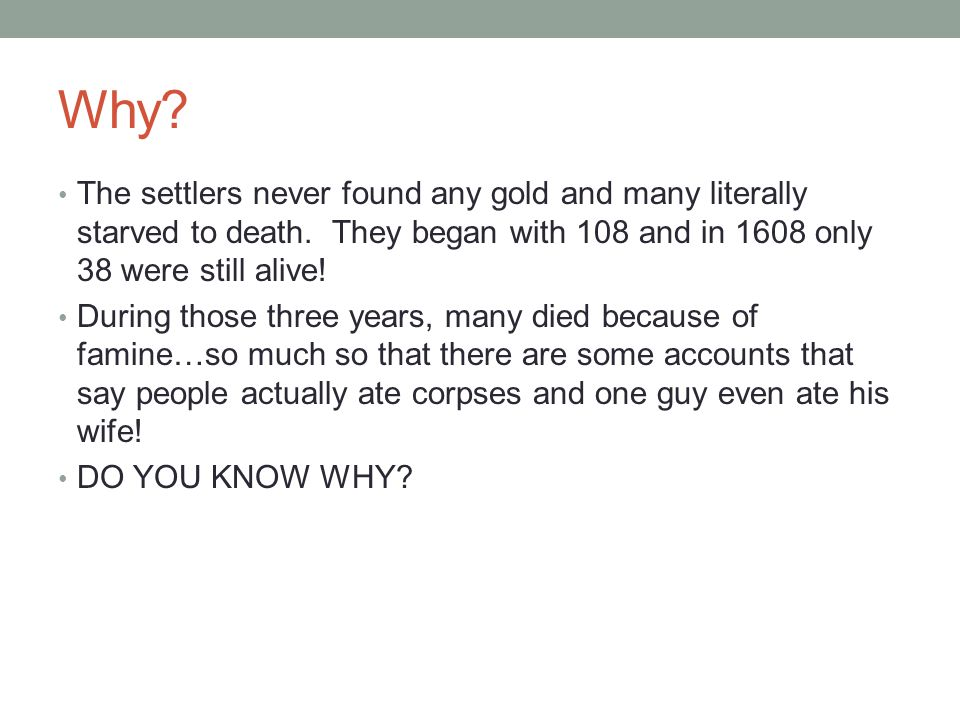 Why. The settlers never found any gold and many literally starved to death.