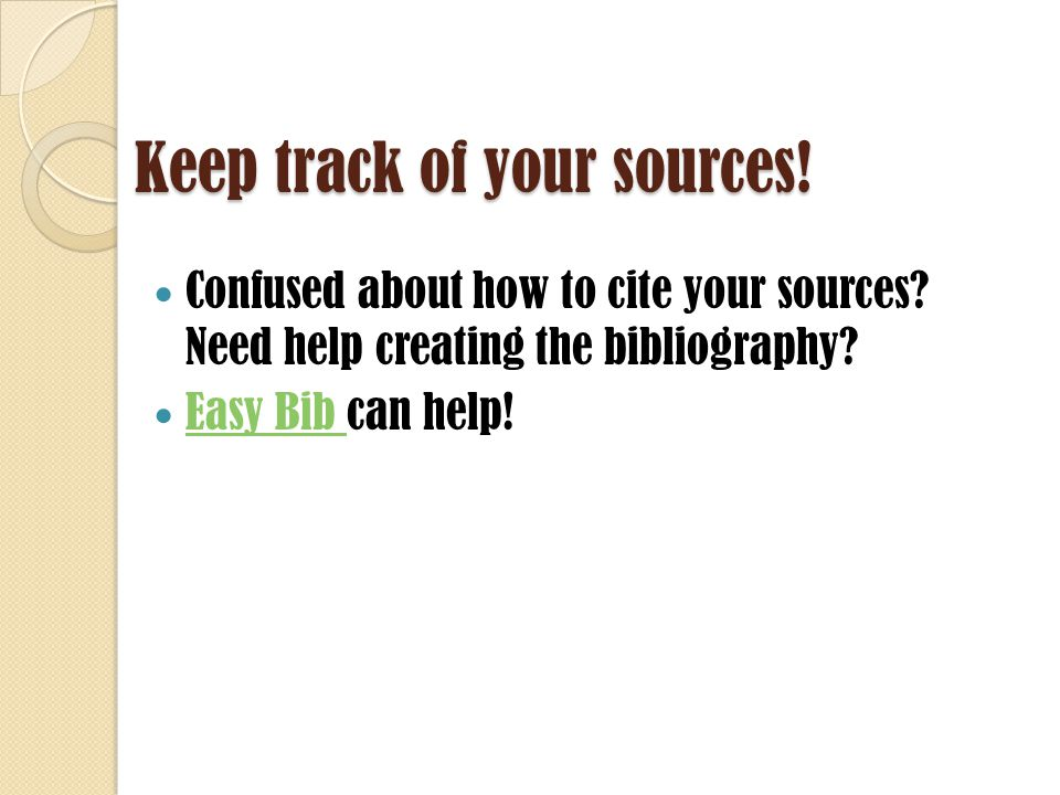 Keep track of your sources. Confused about how to cite your sources.