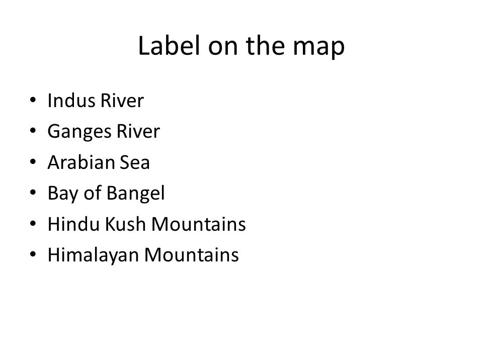 Label on the map Indus River Ganges River Arabian Sea Bay of Bangel Hindu Kush Mountains Himalayan Mountains