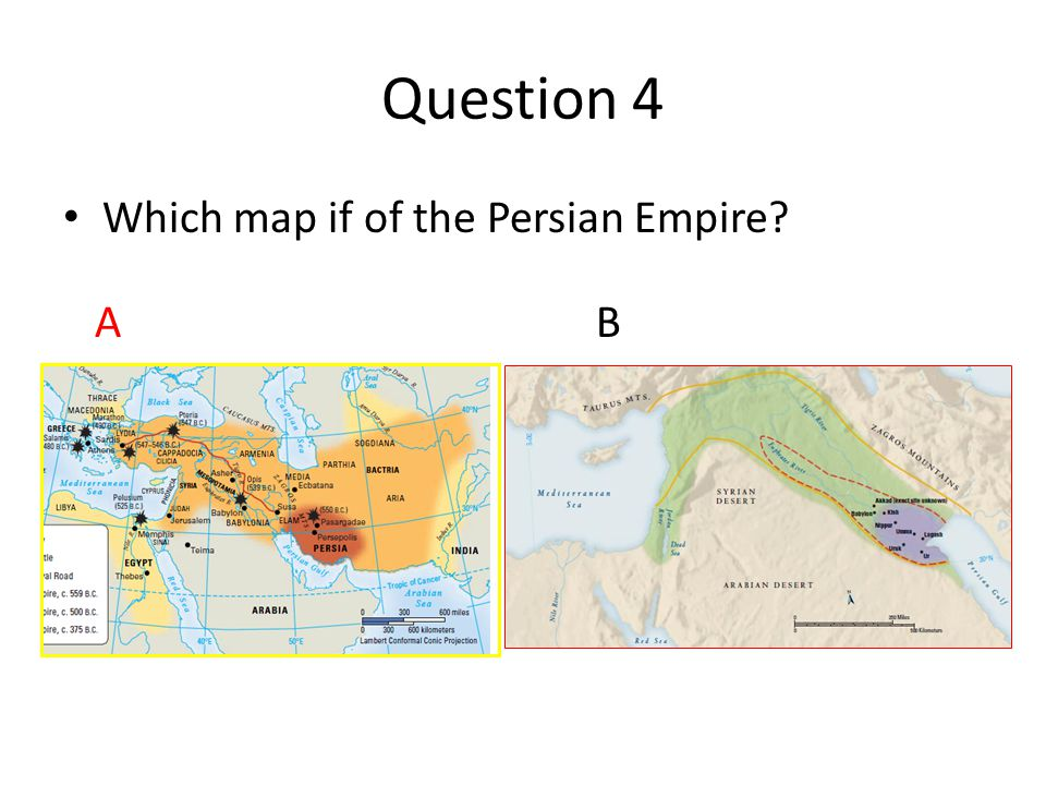 Question 4 Which map if of the Persian Empire A B