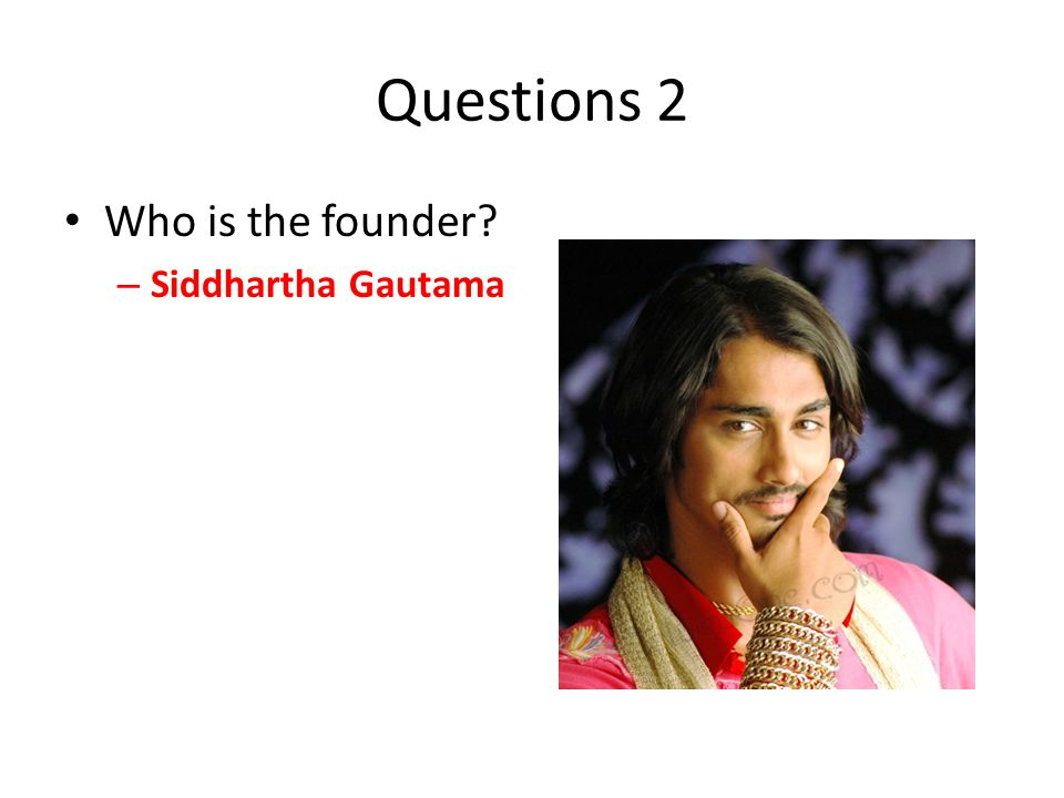 Questions 2 Who is the founder – Siddhartha Gautama