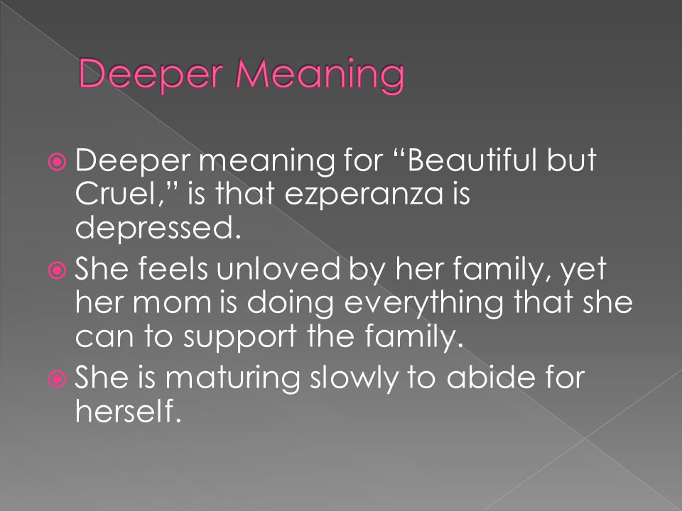 """ Deeper meaning for """"Beautiful but Cruel,"""" is that ezperanza is depressed.  She feels unloved by her family, yet her mom is doing everything that sh"""