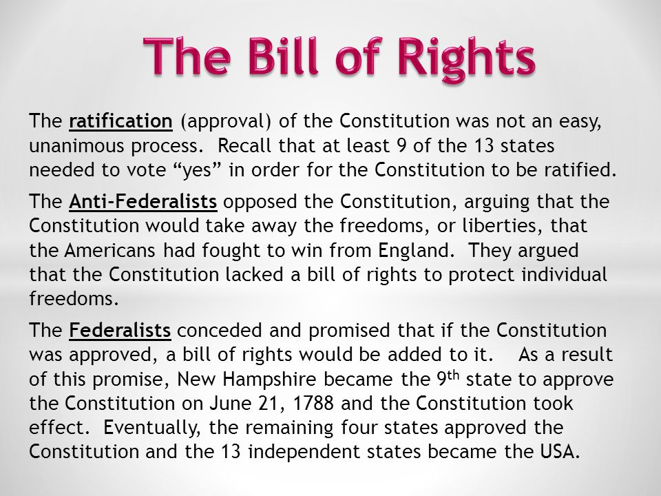The Bill of Rights Added in 1791, the first 10 amendments (a change to the Constitution) are called the Bill of Rights and place strict limits on how the national government can use its power over the people The Bill of Rights protects our civil liberties – the freedoms we have to think and act without government interference or fear of unfair treatment