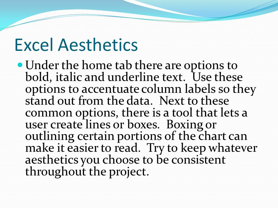 Excel Aesthetics Under the home tab there are options to bold, italic and underline text.