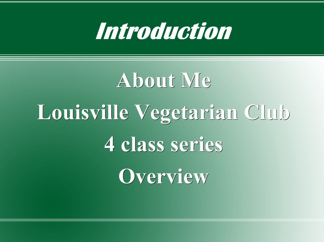Introduction About Me Louisville Vegetarian Club 4 class series Overview