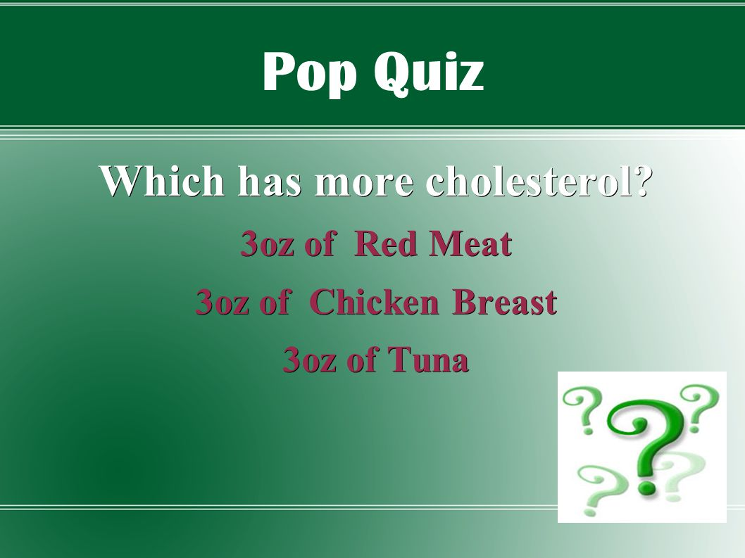 Pop Quiz Which has more cholesterol? 3oz of Red Meat 3oz of Chicken Breast 3oz of Tuna
