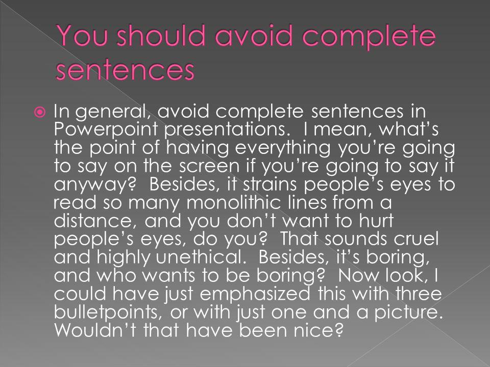  In general, avoid complete sentences in Powerpoint presentations.