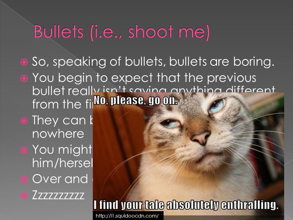  So, speaking of bullets, bullets are boring.