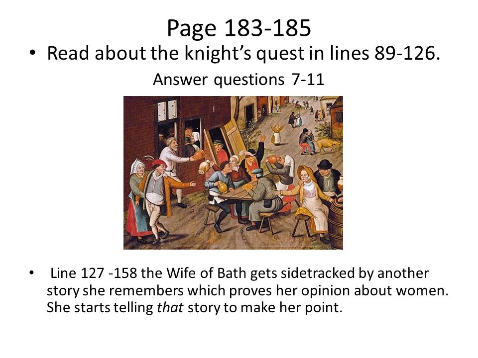 Page 183-185 Read about the knight's quest in lines 89-126. Answer questions 7-11 Line 127 -158 the Wife of Bath gets sidetracked by another story she