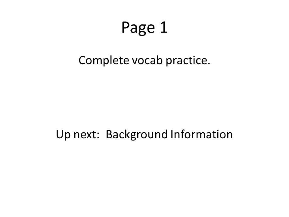 Page 1 Complete vocab practice. Up next: Background Information