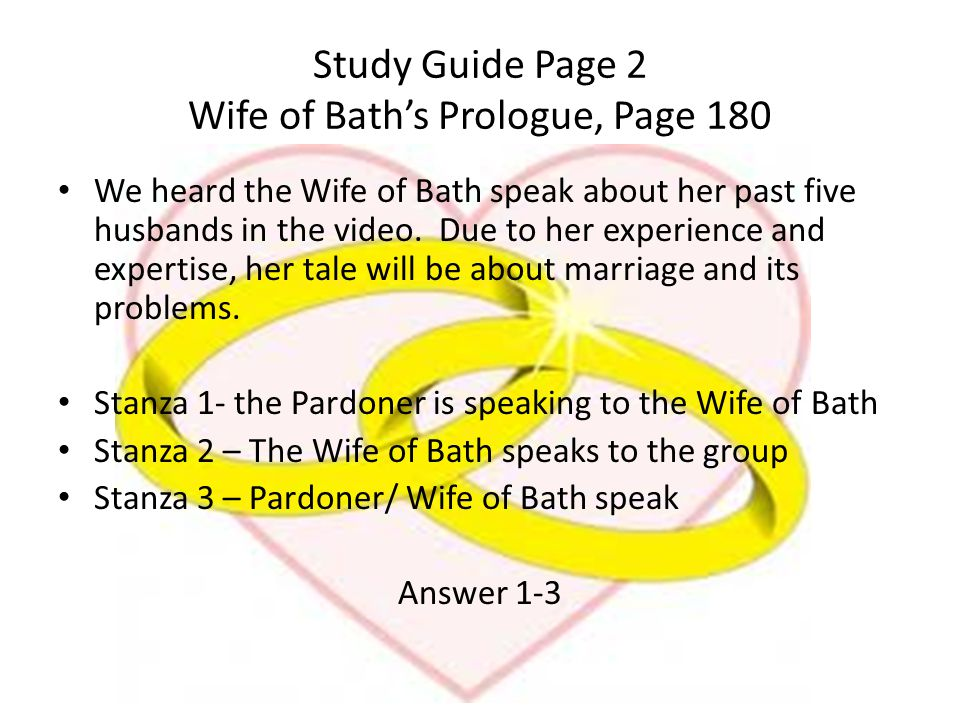 Study Guide Page 2 Wife of Bath's Prologue, Page 180 We heard the Wife of Bath speak about her past five husbands in the video. Due to her experience