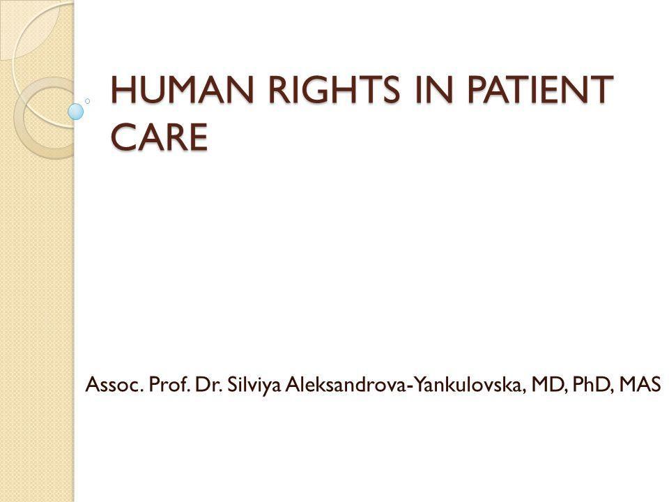 HUMAN RIGHTS IN PATIENT CARE Assoc. Prof. Dr. Silviya Aleksandrova-Yankulovska, MD, PhD, MAS