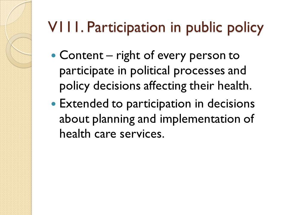 V111. Participation in public policy Content – right of every person to participate in political processes and policy decisions affecting their health