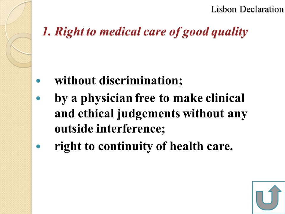 1. Right to medical care of good quality without discrimination; by a physician free to make clinical and ethical judgements without any outside inter