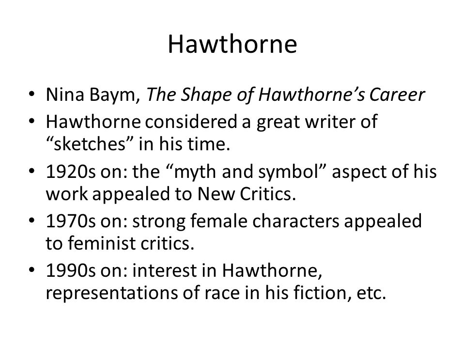 Hawthorne Nina Baym, The Shape of Hawthorne's Career Hawthorne considered a great writer of sketches in his time.