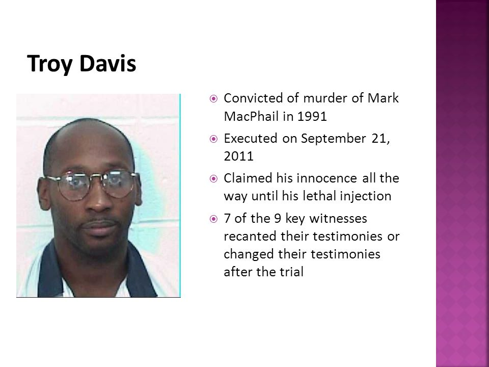 Convicted of murder of Mark MacPhail in 1991  Executed on September 21, 2011  Claimed his innocence all the way until his lethal injection  7 of the 9 key witnesses recanted their testimonies or changed their testimonies after the trial