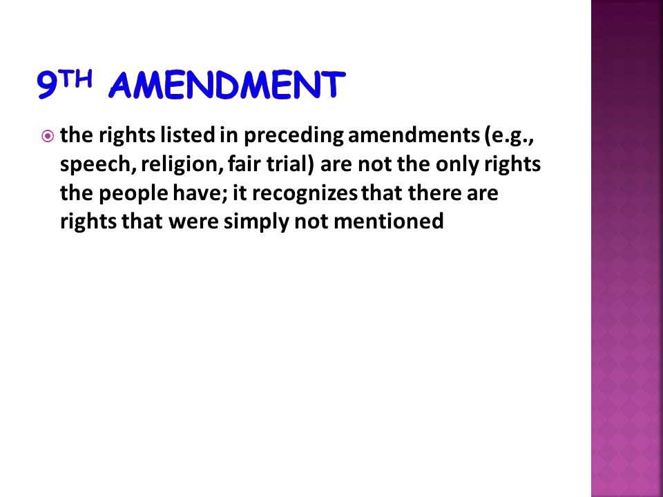  the rights listed in preceding amendments (e.g., speech, religion, fair trial) are not the only rights the people have; it recognizes that there are rights that were simply not mentioned