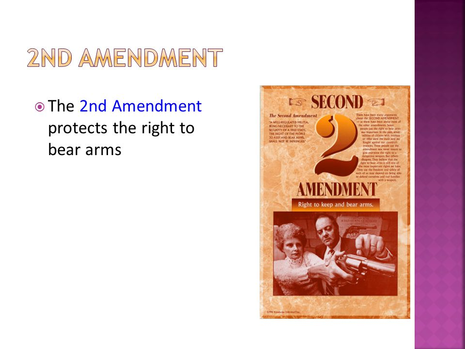  The 2nd Amendment protects the right to bear arms