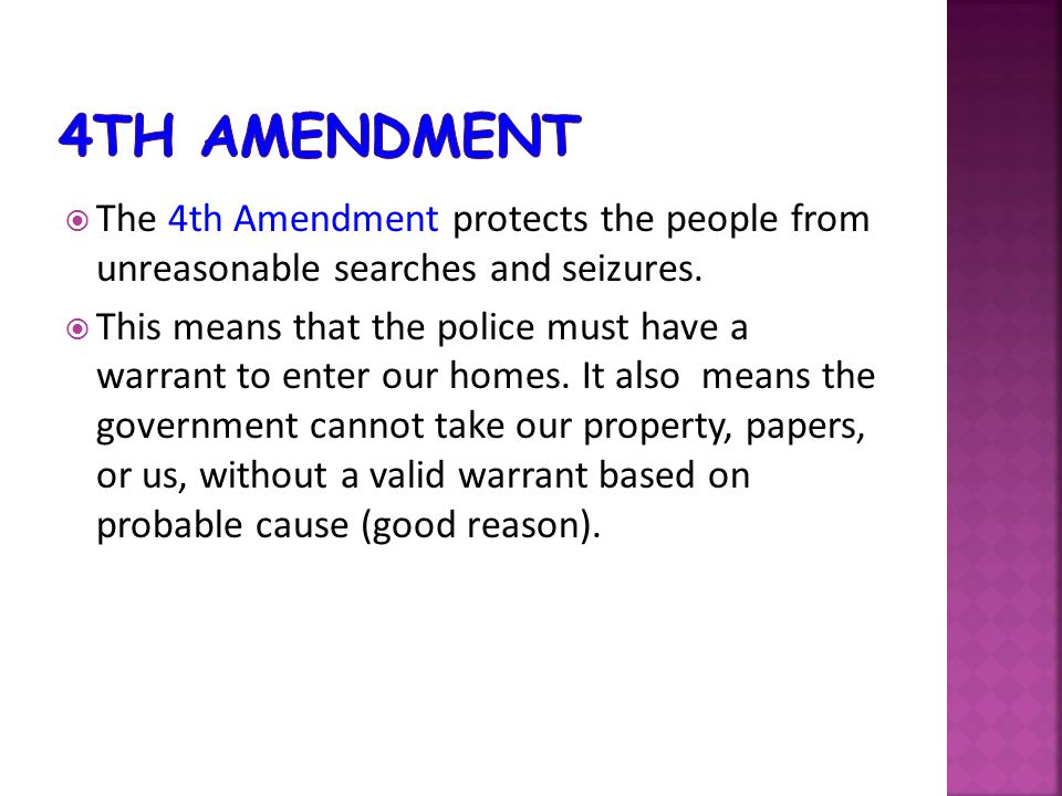  The 4th Amendment protects the people from unreasonable searches and seizures.