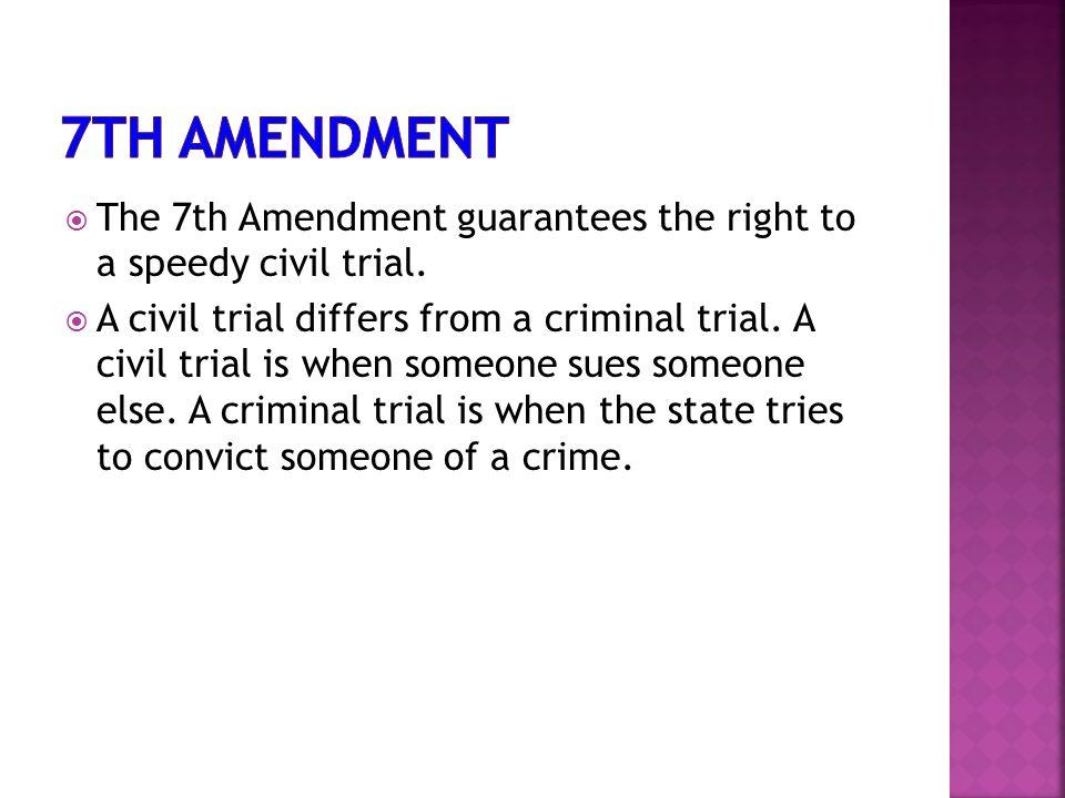  The 7th Amendment guarantees the right to a speedy civil trial.