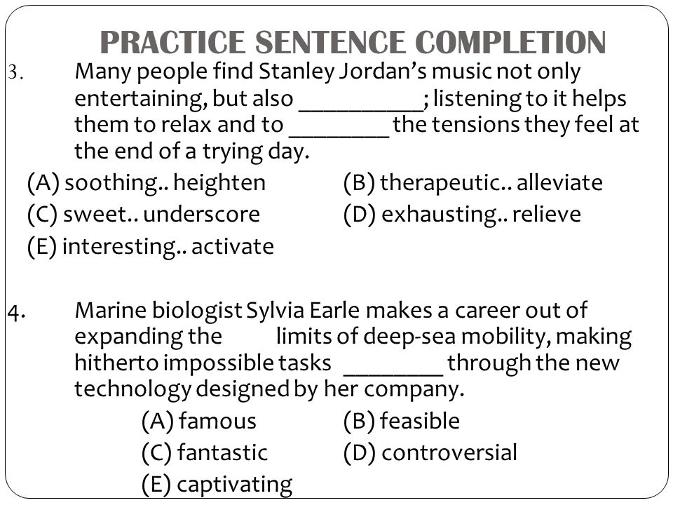 PRACTICE SENTENCE COMPLETION 3. Many people find Stanley Jordan's music not only entertaining, but also __________; listening to it helps them to rela