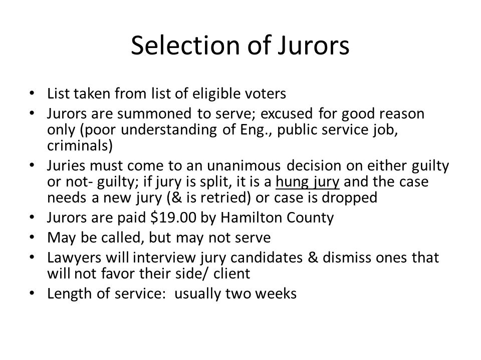 Selection of Jurors List taken from list of eligible voters Jurors are summoned to serve; excused for good reason only (poor understanding of Eng., pu