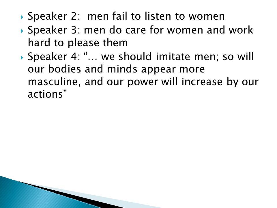 """ Speaker 2: men fail to listen to women  Speaker 3: men do care for women and work hard to please them  Speaker 4: """"… we should imitate men; so wil"""