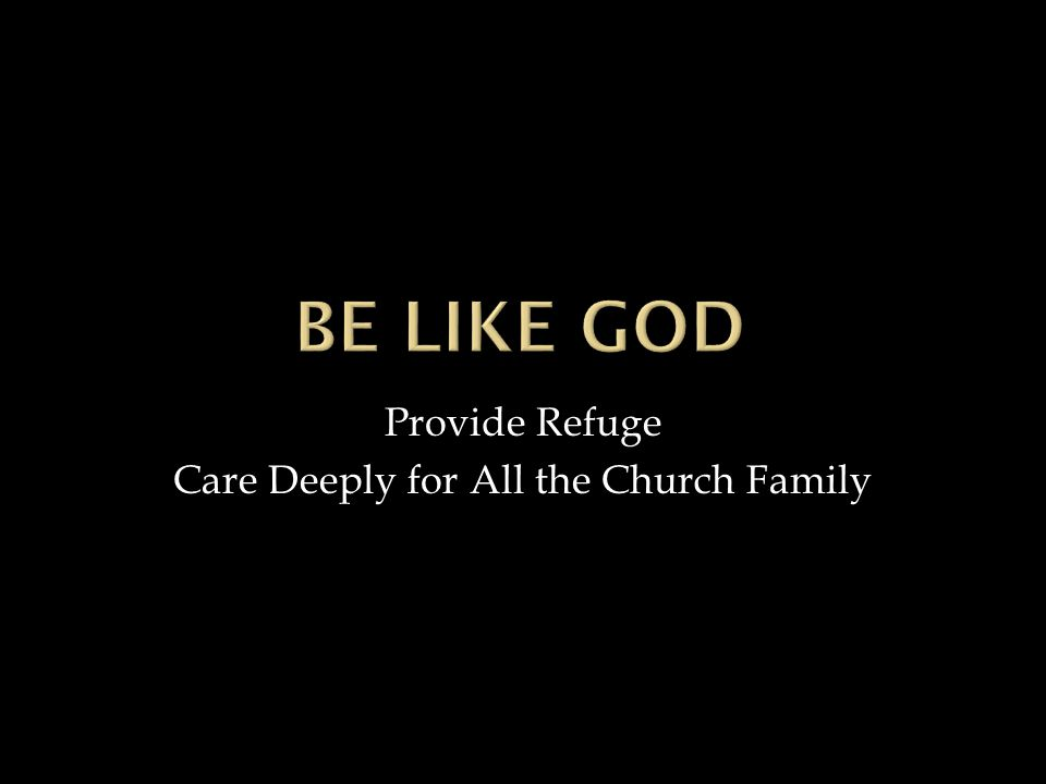 Provide Refuge Care Deeply for All the Church Family
