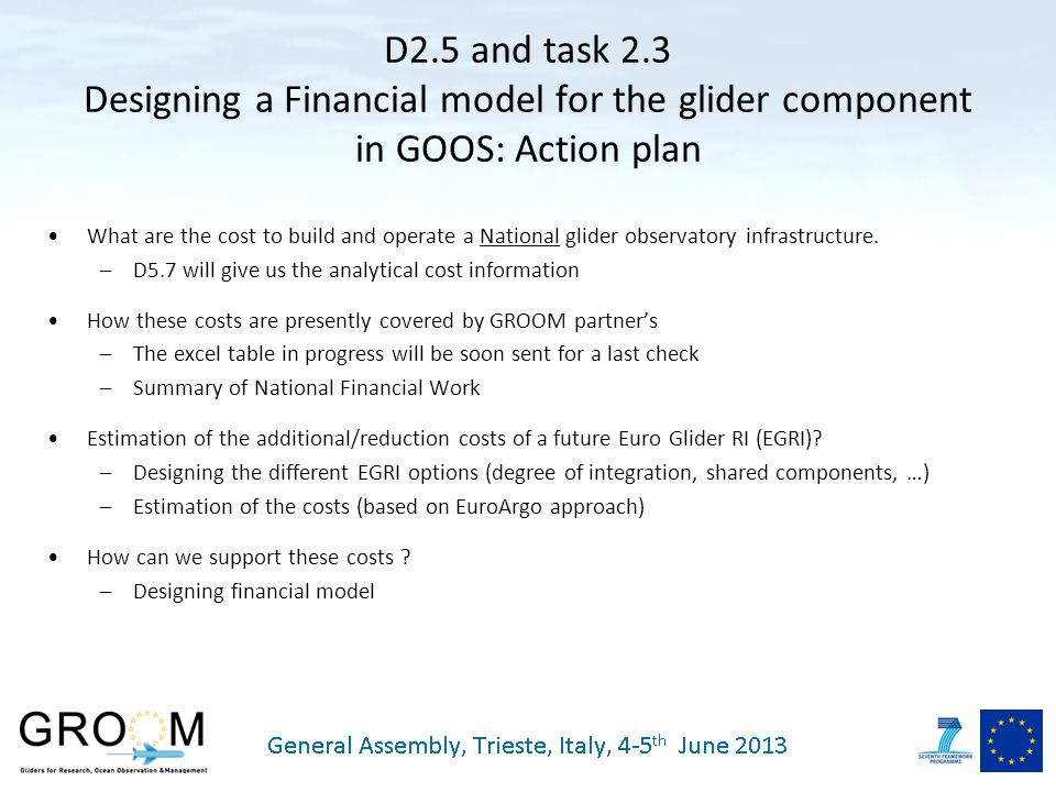 D2.5 and task 2.3 Designing a Financial model for the glider component in GOOS: Action plan What are the cost to build and operate a National glider observatory infrastructure.