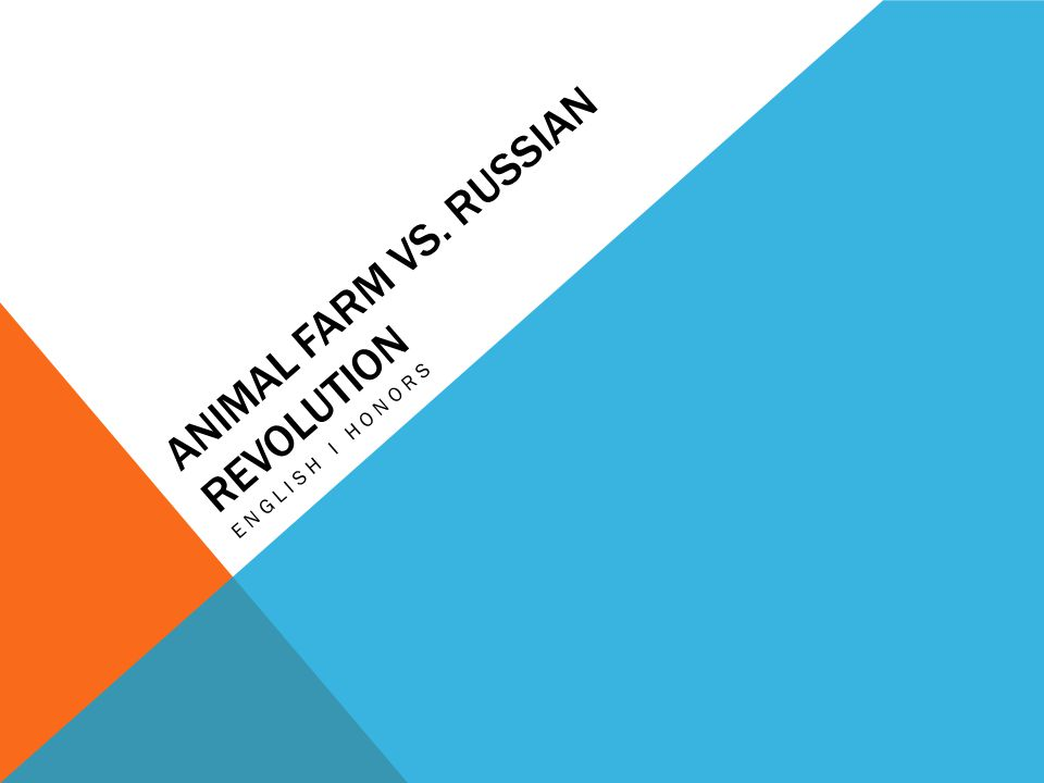 ANIMAL FARM VS. RUSSIAN REVOLUTION ENGLISH I HONORS