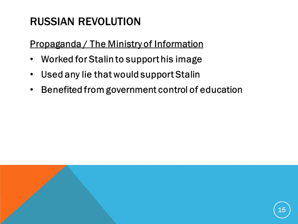 RUSSIAN REVOLUTION Propaganda / The Ministry of Information Worked for Stalin to support his image Used any lie that would support Stalin Benefited fr