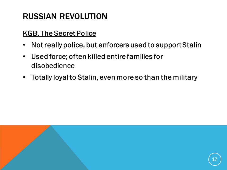 RUSSIAN REVOLUTION KGB, The Secret Police Not really police, but enforcers used to support Stalin Used force; often killed entire families for disobed