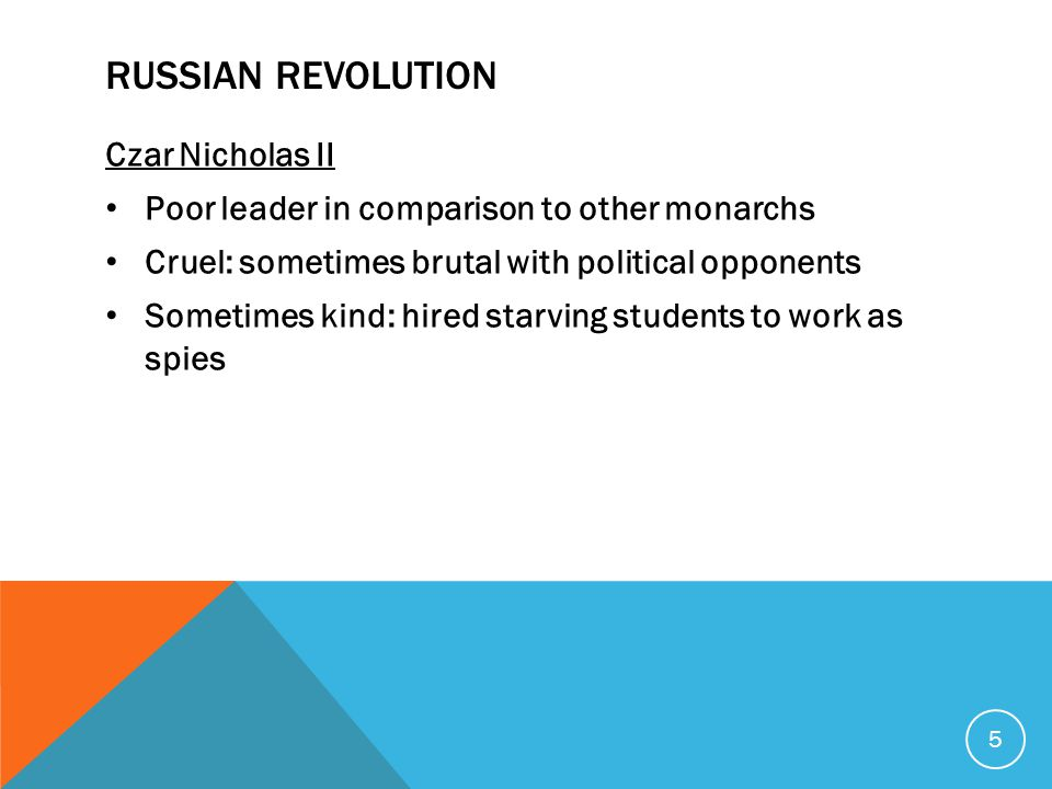 RUSSIAN REVOLUTION Czar Nicholas II Poor leader in comparison to other monarchs Cruel: sometimes brutal with political opponents Sometimes kind: hired