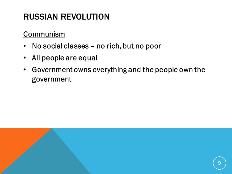 RUSSIAN REVOLUTION Communism No social classes – no rich, but no poor All people are equal Government owns everything and the people own the governmen