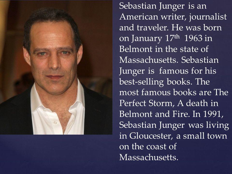 Sebastian Junger is an American writer, journalist and traveler.