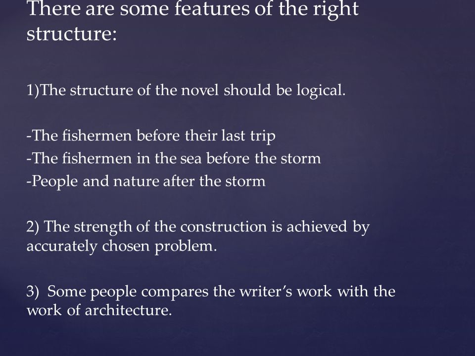 There are some features of the right structure: 1)The structure of the novel should be logical.