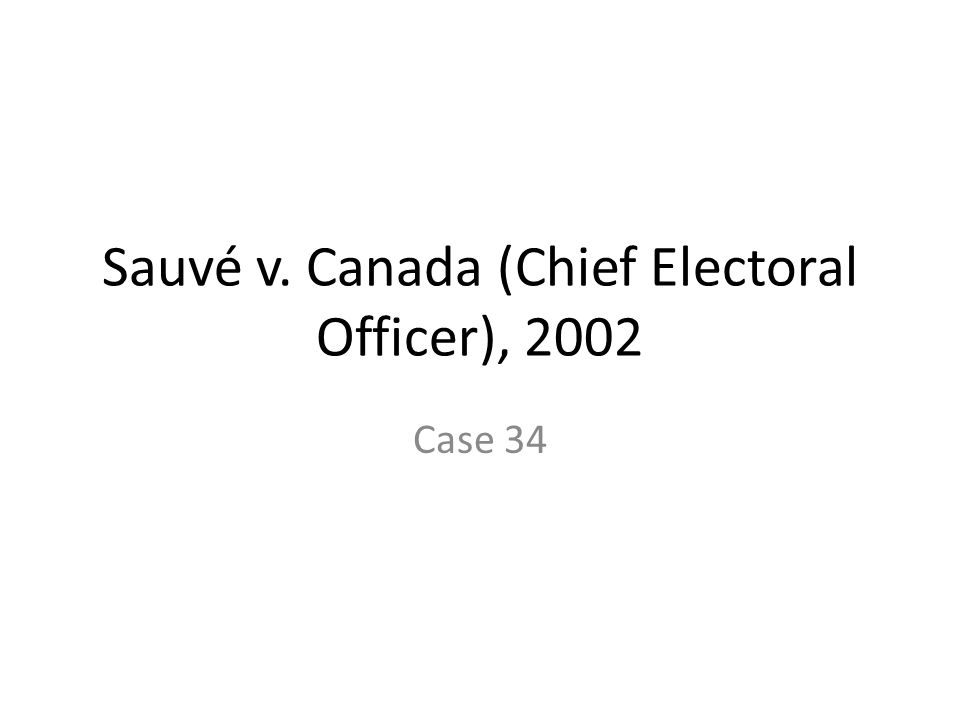 Sauvé v. Canada (Chief Electoral Officer), 2002 Case 34