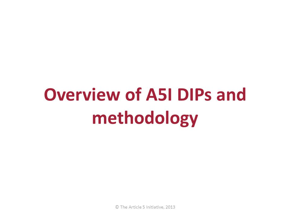 Overview of A5I DIPs and methodology © The Article 5 Initiative, 2013