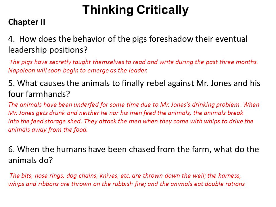 Thinking Critically Chapter II 4. How does the behavior of the pigs foreshadow their eventual leadership positions? 5. What causes the animals to fina
