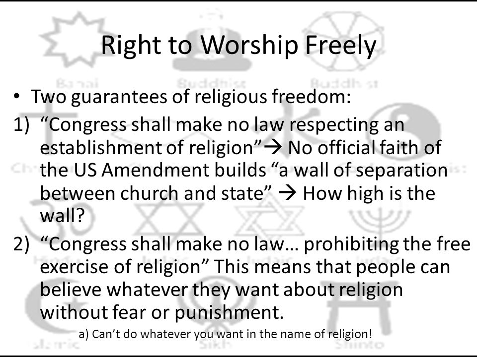 """Right to Worship Freely Two guarantees of religious freedom: 1)""""Congress shall make no law respecting an establishment of religion""""  No official fait"""