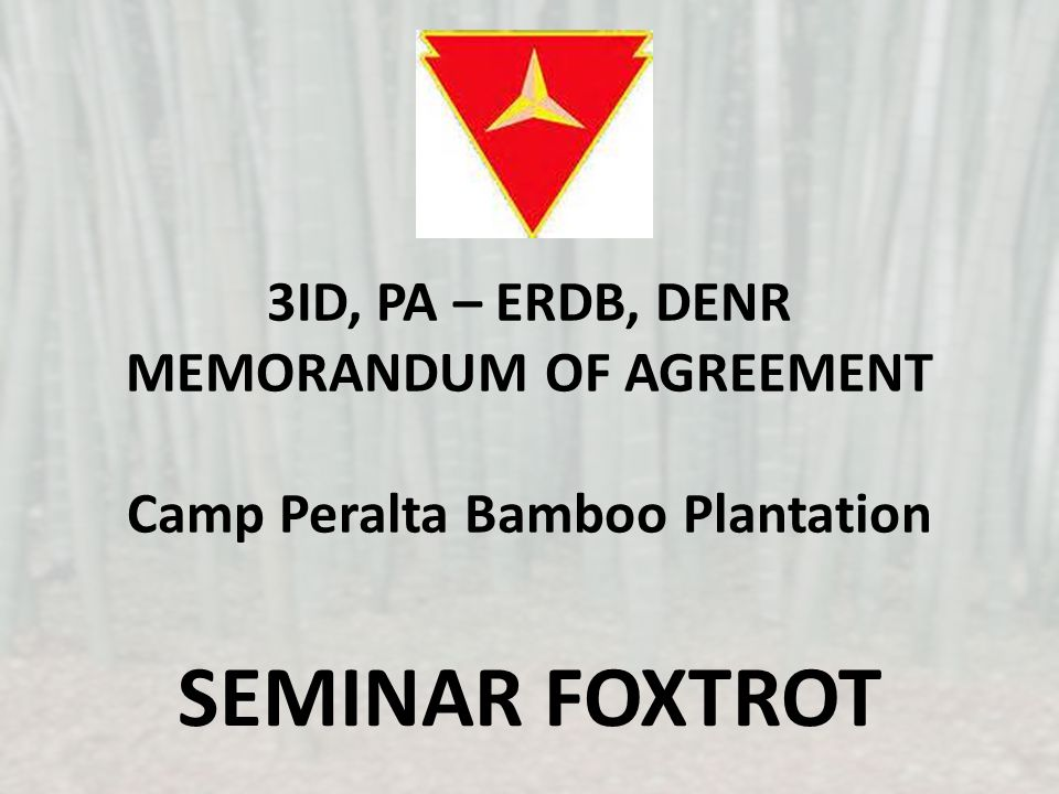 3ID, PA – ERDB, DENR MEMORANDUM OF AGREEMENT Camp Peralta Bamboo Plantation SEMINAR FOXTROT