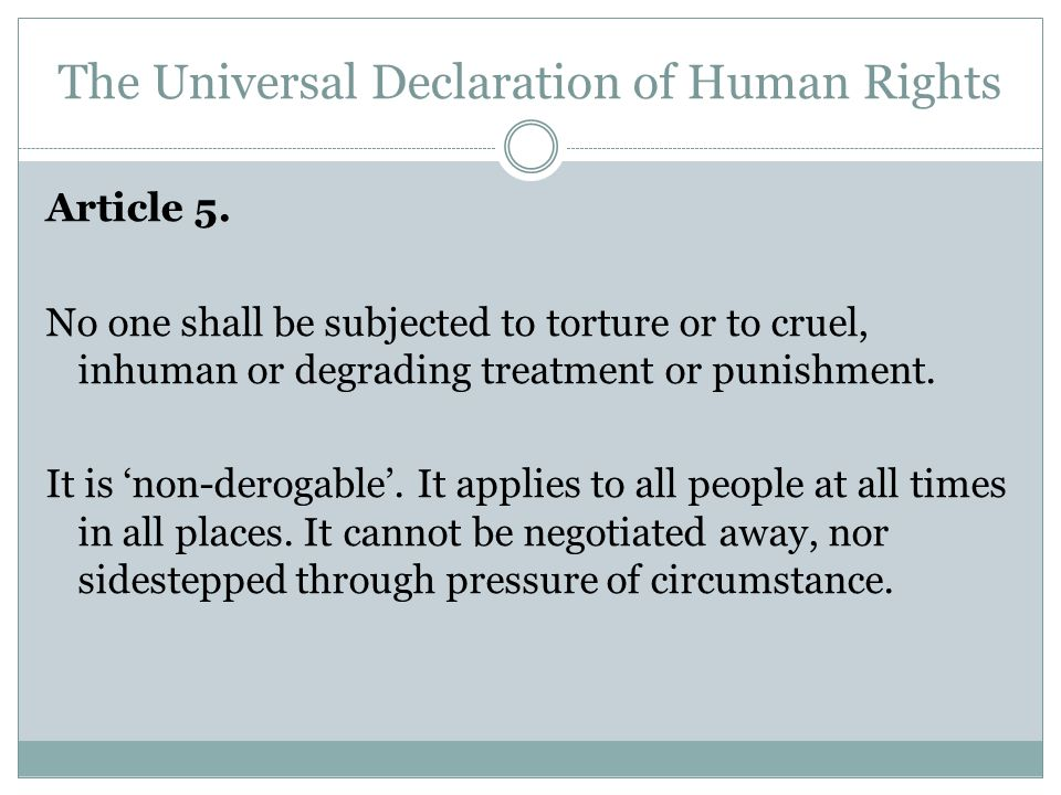 The Universal Declaration of Human Rights Article 5.