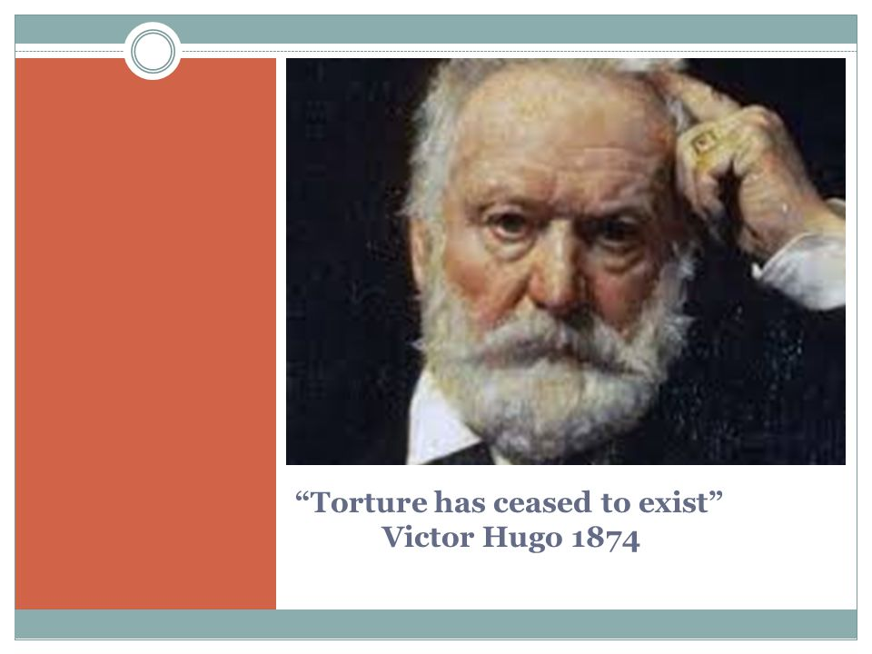Torture has ceased to exist Victor Hugo 1874