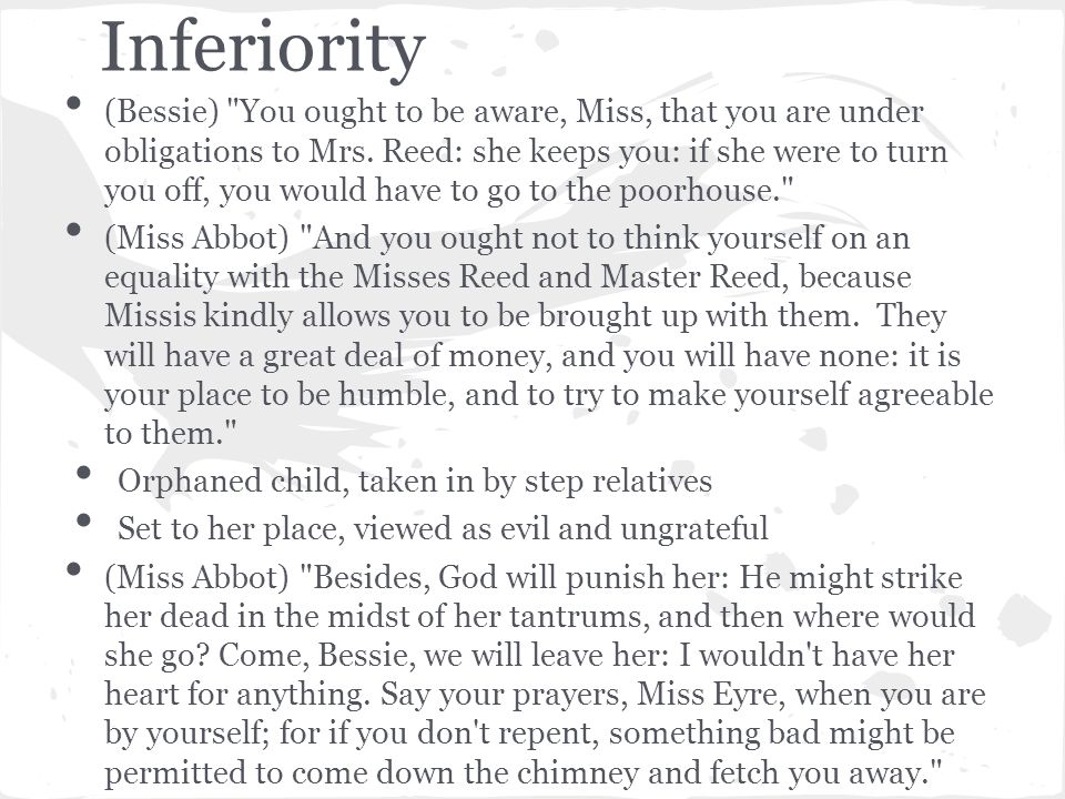 Inferiority (Bessie) You ought to be aware, Miss, that you are under obligations to Mrs.