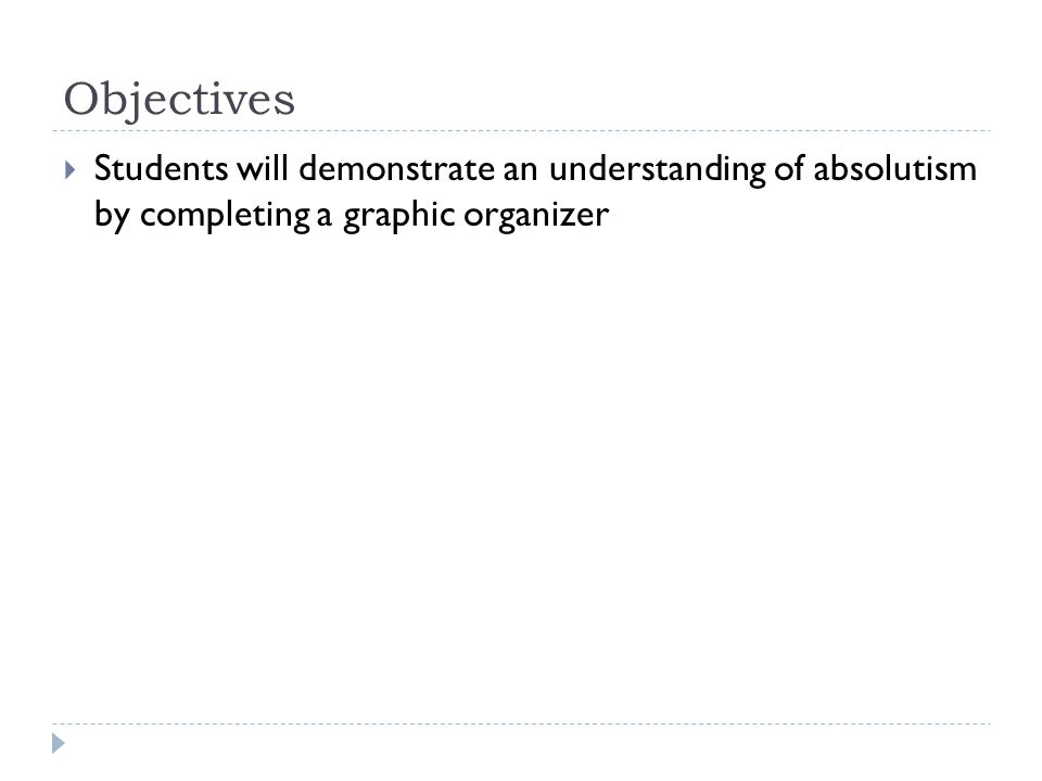 Objectives  Students will demonstrate an understanding of absolutism by completing a graphic organizer